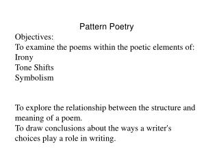 Pattern Poetry Objectives: To examine the poems within the poetic elements of: Irony Tone Shifts