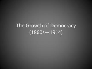 The Growth of Democracy (1860s—1914)