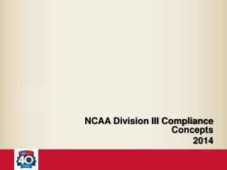 NCAA Division III Compliance Concepts 2014