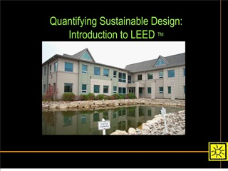 Quantifying Sustainable Design: Introduction to LEED TM