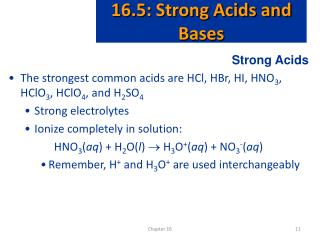 Strong Acids The strongest common acids are HCl, HBr, HI, HNO 3 , HClO 3 , HClO 4 , and H 2 SO 4
