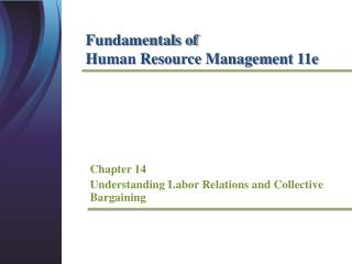 Chapter 14 	Understanding Labor Relations and Collective Bargaining