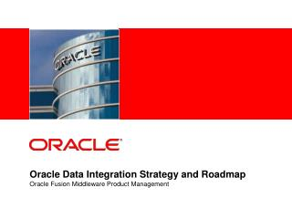 Oracle Data Integration Strategy and Roadmap Oracle Fusion Middleware Product Management