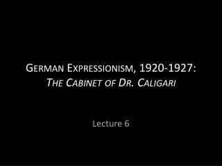 German Expressionism, 1920-1927: The Cabinet of Dr.  Caligari
