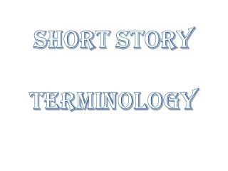SHORT STORY TERMINOLOGY
