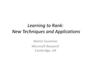 Learning  to  Rank:  New Techniques  and  Applications