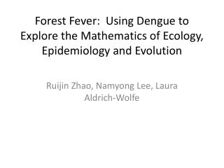 Forest Fever:  Using Dengue to Explore the Mathematics of Ecology, Epidemiology and Evolution