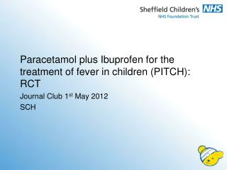 Paracetamol plus Ibuprofen for the treatment of fever in children (PITCH): RCT