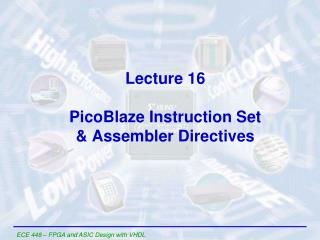Lecture  16 PicoBlaze  Instruction Set & Assembler Directives