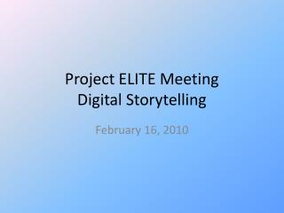 Project ELITE Meeting Digital Storytelling