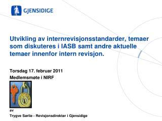 Torsdag 17. februar 2011 Medlemsmøte i NIRF av Trygve Sørlie - Revisjonsdirektør i Gjensidige av