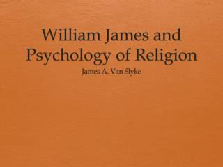William James and Psychology of Religion