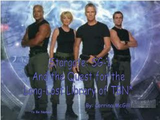 Stargate : SG-1 And the Quest for the  Long-Lost Library of TBN*