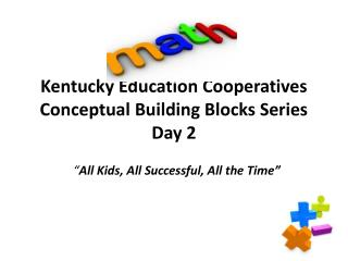 Kentucky Education Cooperatives  Conceptual Building Blocks Series Day 2