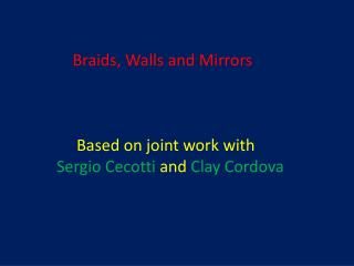 Braids, Walls and Mirrors Based on joint work with Sergio  Cecotti and  Clay Cordova