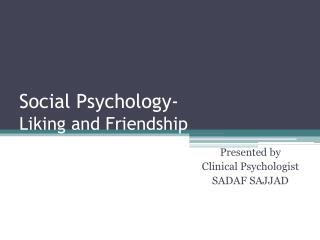 Social Psychology- Liking and Friendship
