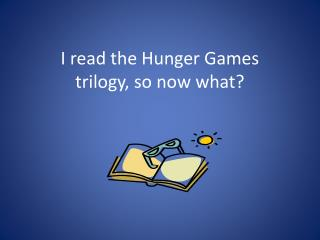 I read the Hunger Games  trilogy, so now what?