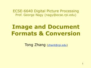 ECSE-6640 Digital Picture Processing Prof. George Nagy (nagy@ecse.rpi) Image and Document Formats & Conversion