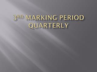 3 rd  Marking Period Quarterly