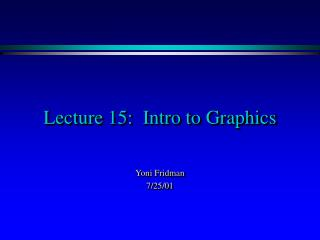 Lecture 15:  Intro to Graphics