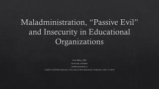 "Maladministration, ""Passive Evil"" and Insecurity in Educational Organizations"