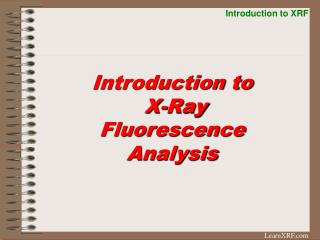 Introduction to  X-Ray Fluorescence Analysis