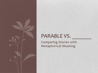 Parable vs. _______