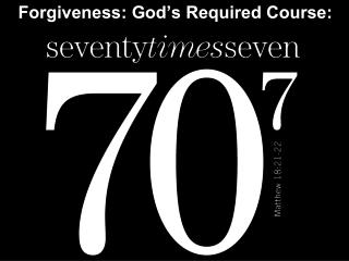 Forgiveness: God's Required Course: