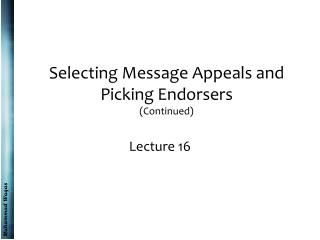 Selecting Message Appeals and Picking Endorsers (Continued)