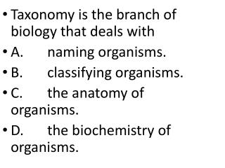 Taxonomy is the branch of biology that deals with A . 	naming organisms.