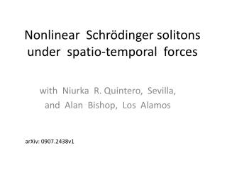 Nonlinear Schrödinger solitons under spatio -temporal   forces