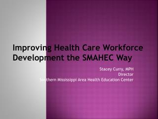 Improving Health Care Workforce Development the SMAHEC Way