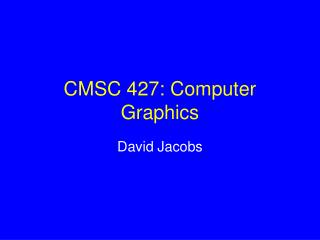 CMSC 427: Computer Graphics