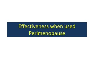Effectiveness when used  Perimenopause