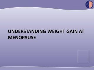 Understanding weight gain at menopause