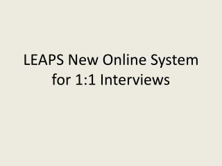 LEAPS New Online System  for 1:1 Interviews