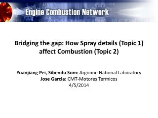 Bridging the gap: How Spray details (Topic 1) affect Combustion (Topic 2)