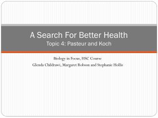 A Search For Better Health Topic 4 : Pasteur and Koch