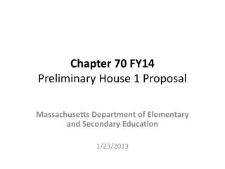 Chapter 70 FY14 Preliminary House 1 Proposal
