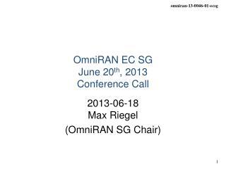 OmniRAN EC SG June 20 th , 2013 Conference Call