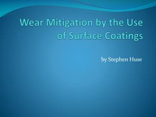 Wear Mitigation by the Use of  Surface  Coatings