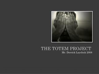 The Totem Project
