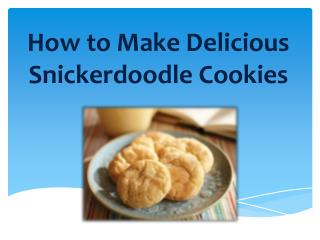 How to Make Delicious  Snickerdoodle  Cookies