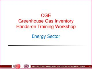 CGE Greenhouse Gas Inventory  Hands-on Training Workshop Energy Sector