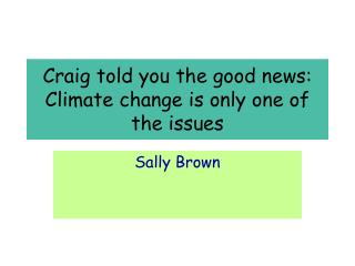 Craig told you the good news: Climate change is only one of the issues