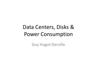Data Centers, Disks & Power Consumption