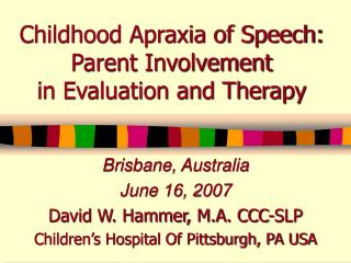 Childhood Apraxia of Speech: Parent Involvement  in Evaluation and Therapy