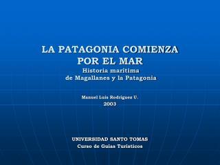 LA PATAGONIA COMIENZA POR EL MAR  Historia marítima  de Magallanes y la Patagonia