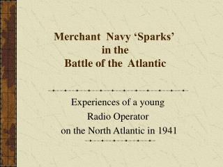 Merchant  Navy 'Sparks'  in the Battle of the  Atlantic