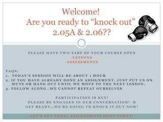 "Welcome! Are you ready to ""knock out""  2.05A & 2.06??"